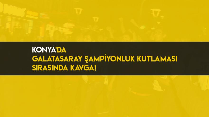 Konya'da Galatasaray Şampiyonluk Kutlaması Sırasında Kavga!